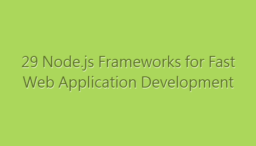 29-Nodejs-Frameworks-for-Fast-Web-Application-Development