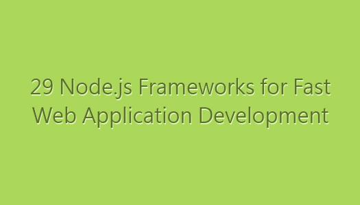 29-Nodejs-Frameworks-for-Fast-Web-Application-Development